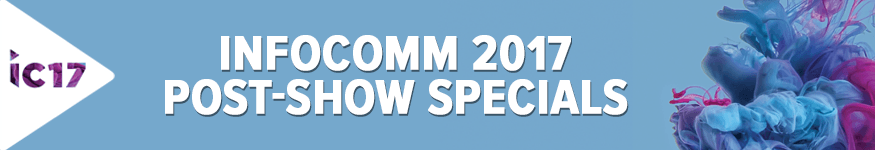 InfoComm 2017 Post-Show Specials