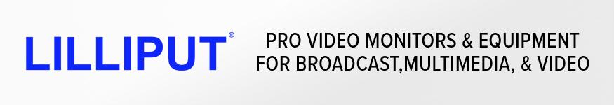 Lilliput Professional Broadcast Monitors and Equipment